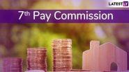 7th Pay Commission: अर्थसंकल्प 2020 मध्ये केंद्रीय कर्मचाऱ्यांना मिळणार खुशखबर, 7 व्या वेतन आयोगाअंतर्गत पगारात वाढ होण्याची शक्यता