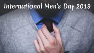 International Men's Day 2019: जागतिक पुरुष दिन 19 नोव्हेंबर रोजी का साजरा केला जातो? यामागील इतिहास आणि यंदाची थीम सविस्तर जाणून घ्या