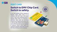 Alert: SBI चे जुने डेबिट कार्ड 31 डिसेंबरपूर्वी बंद होणार; नवीन कार्ड मिळवण्यासाठी 'असा' कसा अर्ज