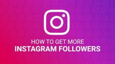 Instagram वर फॉलोअर्स वाढवायचेत? मग जाणून घ्या 'या' सोप्या आणि महत्वाच्या टिप्स