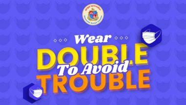 Double Masking: मास्क 'डबल', धोका 'हाफ'! म्हणत BMCचा मुंबईकरांना डबल मास्क घालण्याचा सल्ला; पहा ट्वीट